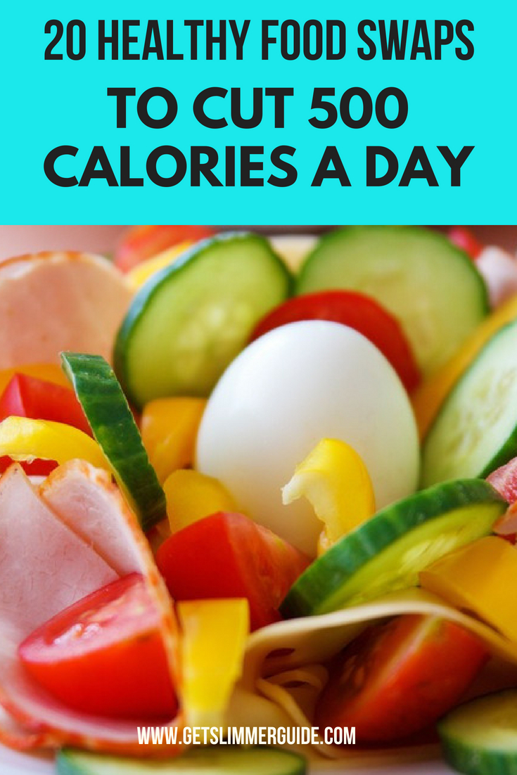 20 Healthy Food Swaps For Weight Loss Cut 500 Calories A Day